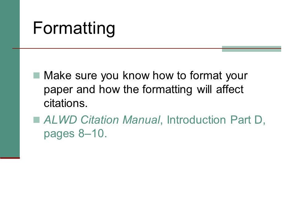Formatting Make sure you know how to format your paper and how the formatting will affect citations.