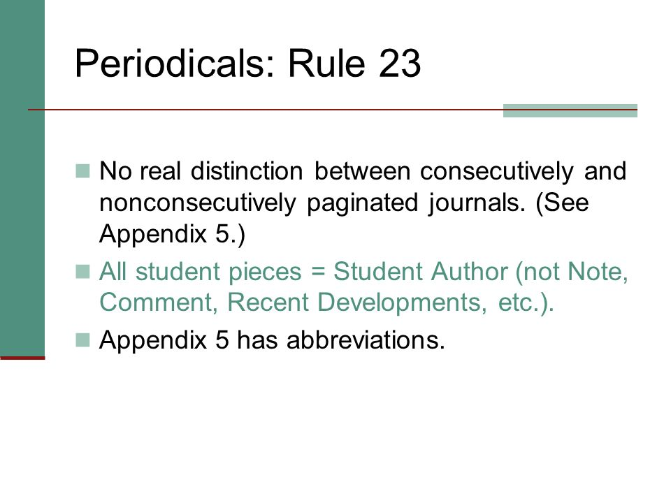 Periodicals: Rule 23 No real distinction between consecutively and nonconsecutively paginated journals. (See Appendix 5.)