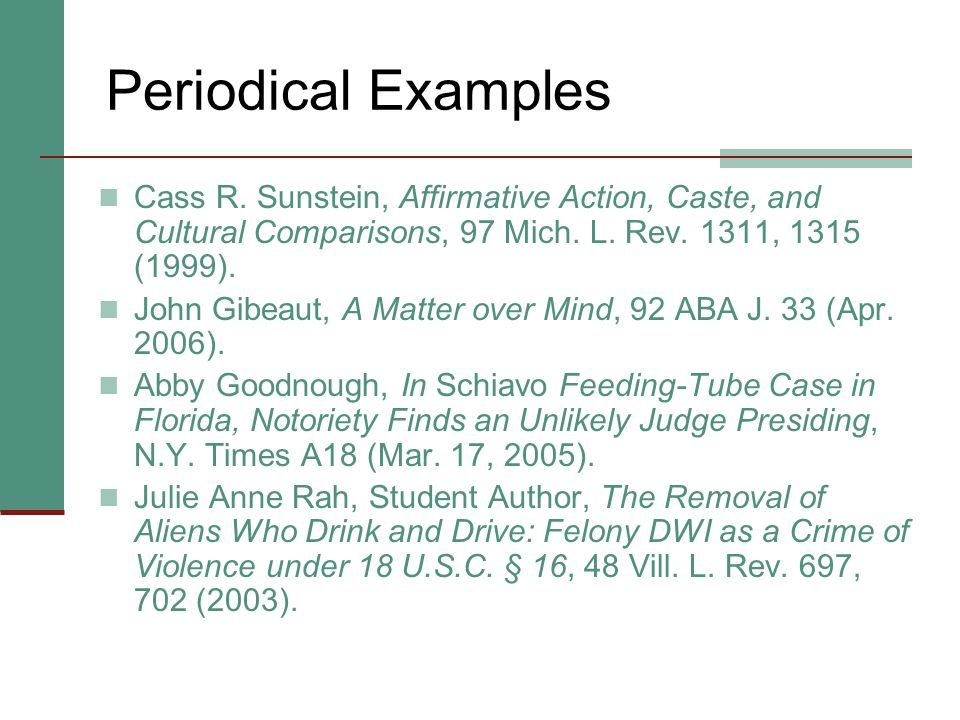 Periodical Examples Cass R. Sunstein, Affirmative Action, Caste, and Cultural Comparisons, 97 Mich. L. Rev. 1311, 1315 (1999).