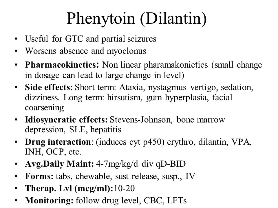 Phenytoin (Dilantin) Useful for GTC and partial seizures