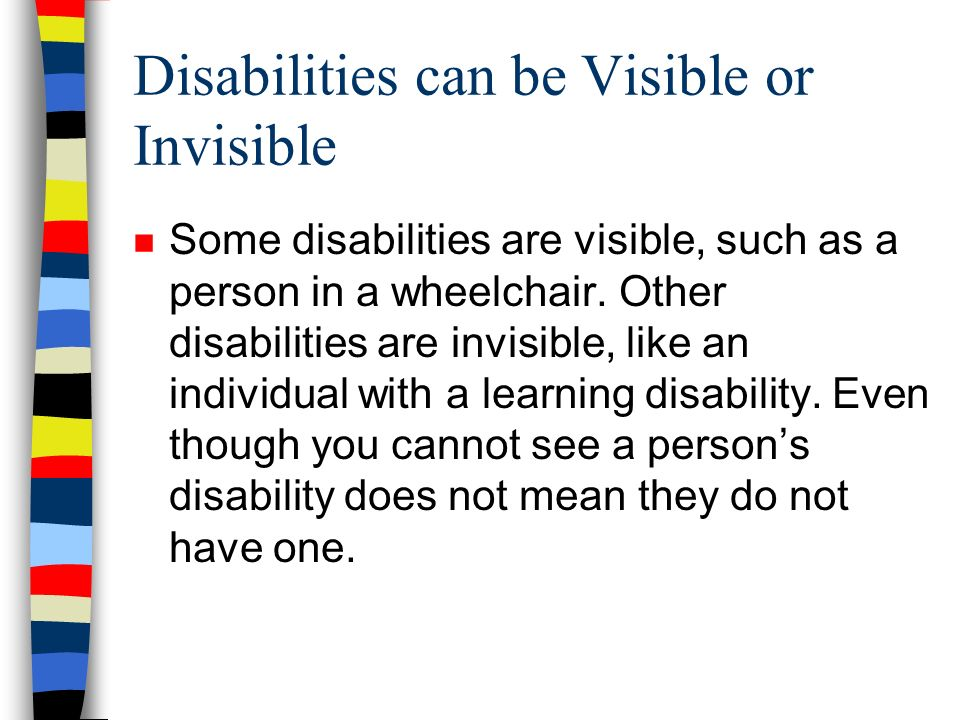 Disabilities can be Visible or Invisible