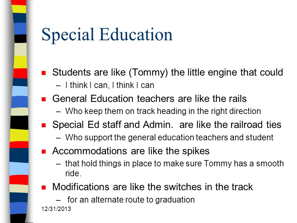 Special Education Students are like (Tommy) the little engine that could. I think I can, I think I can.