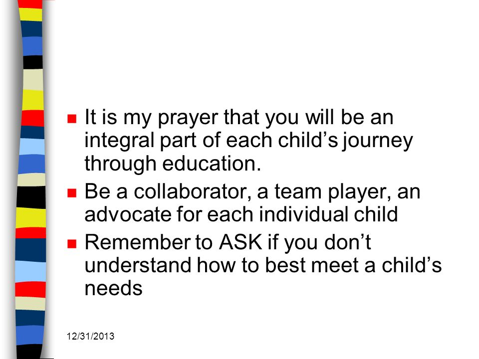 It is my prayer that you will be an integral part of each child's journey through education.