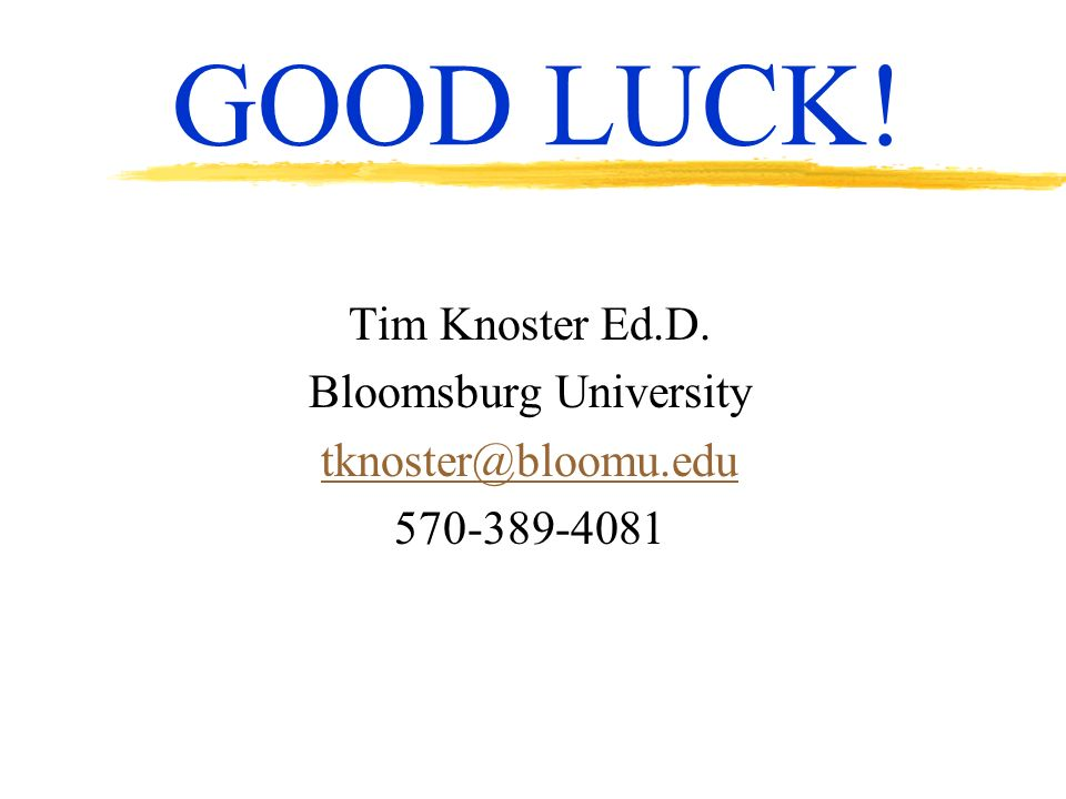 GOOD LUCK! Tim Knoster Ed.D. Bloomsburg University tknoster@bloomu.edu 570-389-4081