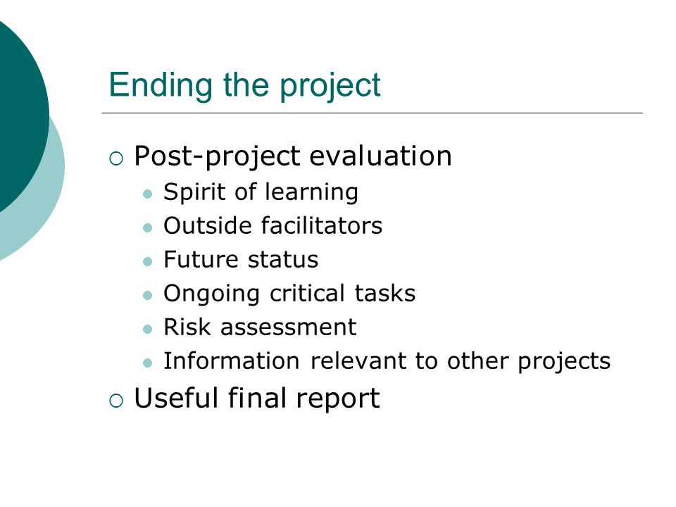 Ending the project Post-project evaluation Useful final report