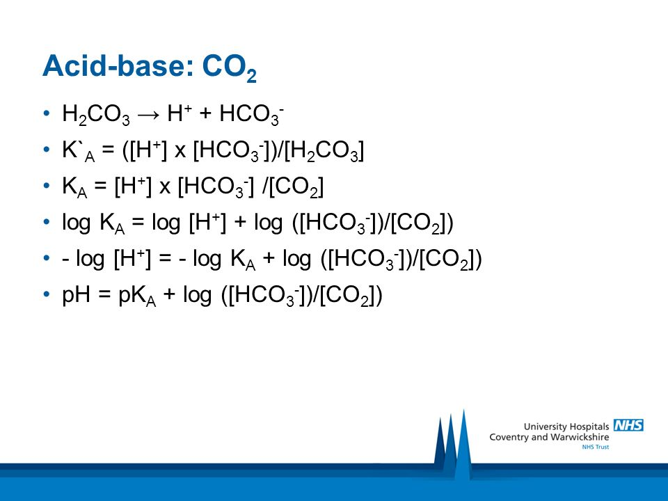 Acid-base: CO2 H2CO3 → H+ + HCO3- K`A = ([H+] x [HCO3-])/[H2CO3]