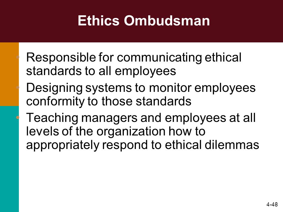 Ethics Ombudsman Responsible for communicating ethical standards to all employees.