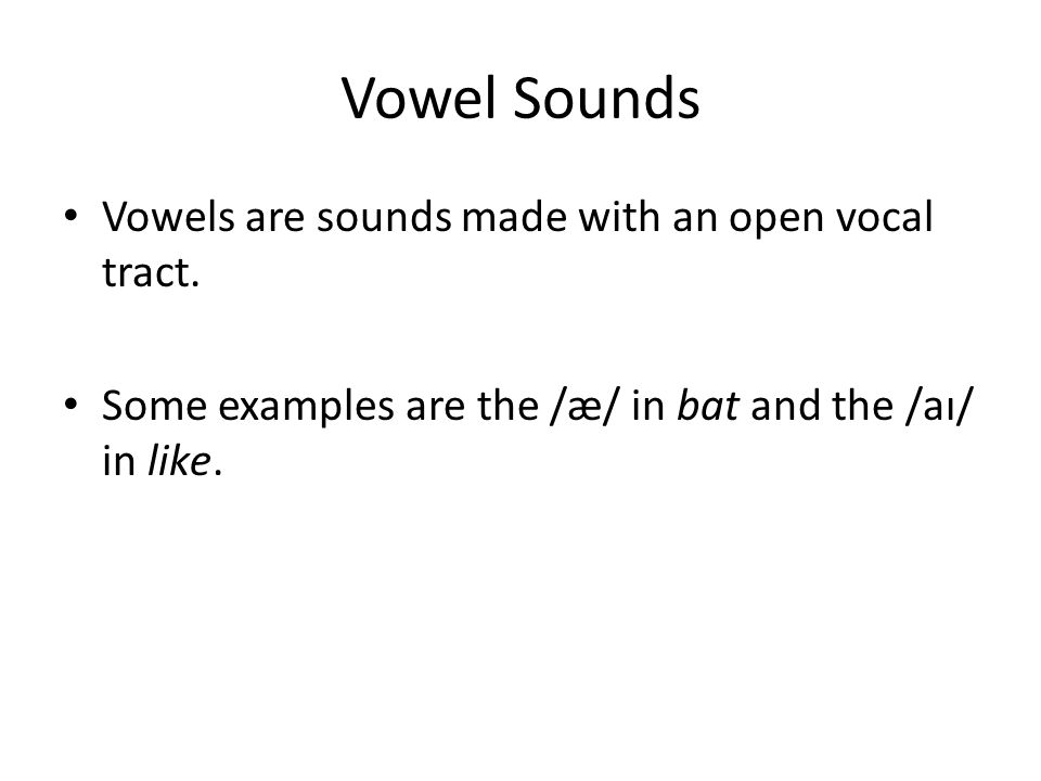 Vowel Sounds Vowels are sounds made with an open vocal tract.