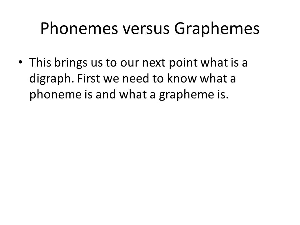 Phonemes versus Graphemes