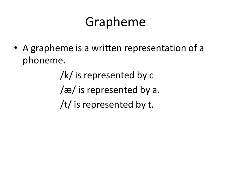 Grapheme A grapheme is a written representation of a phoneme.