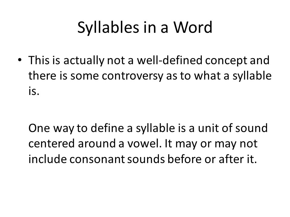 Syllables in a Word This is actually not a well-defined concept and there is some controversy as to what a syllable is.