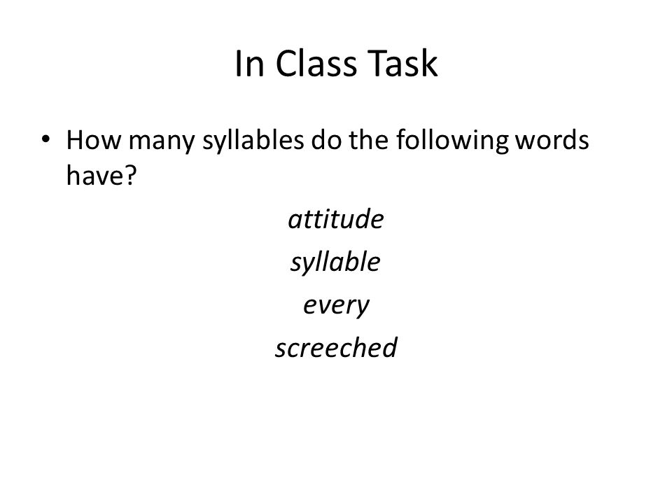 In Class Task How many syllables do the following words have attitude