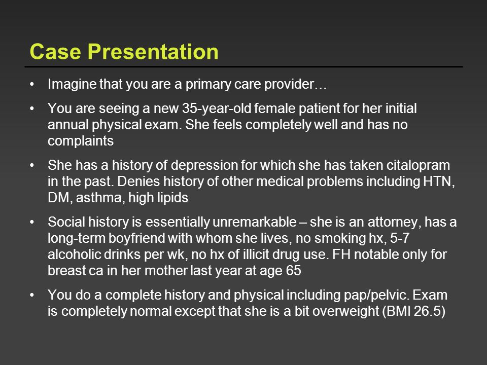 Case Presentation Imagine that you are a primary care provider…