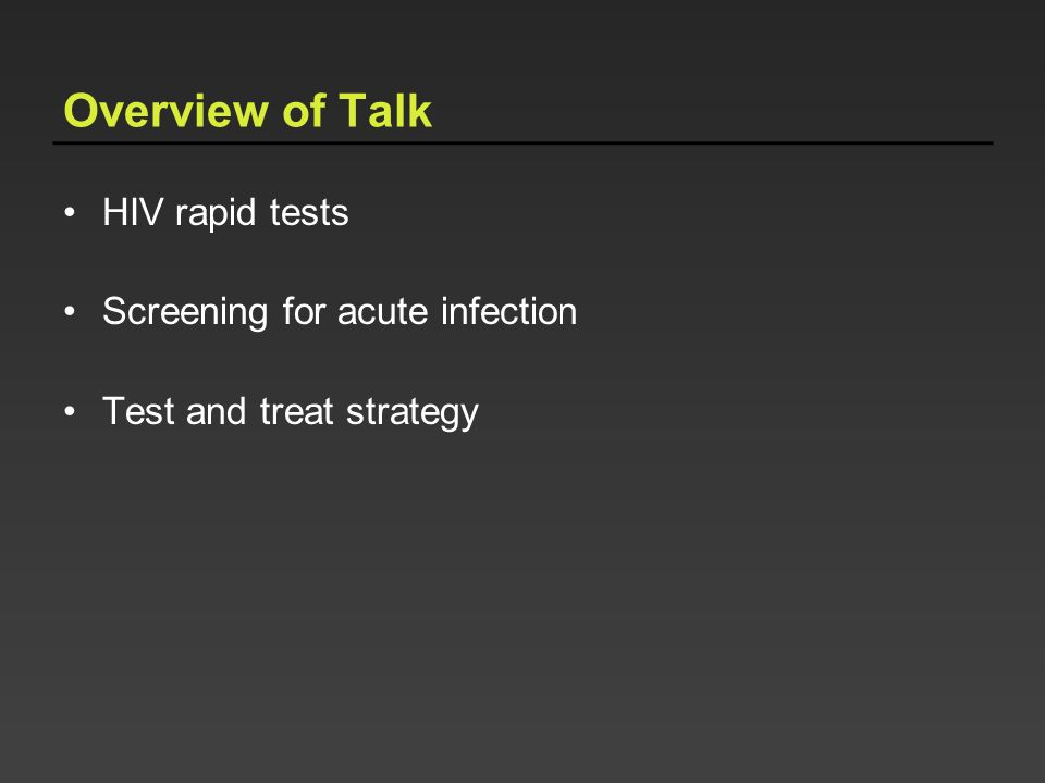 Overview of Talk HIV rapid tests Screening for acute infection