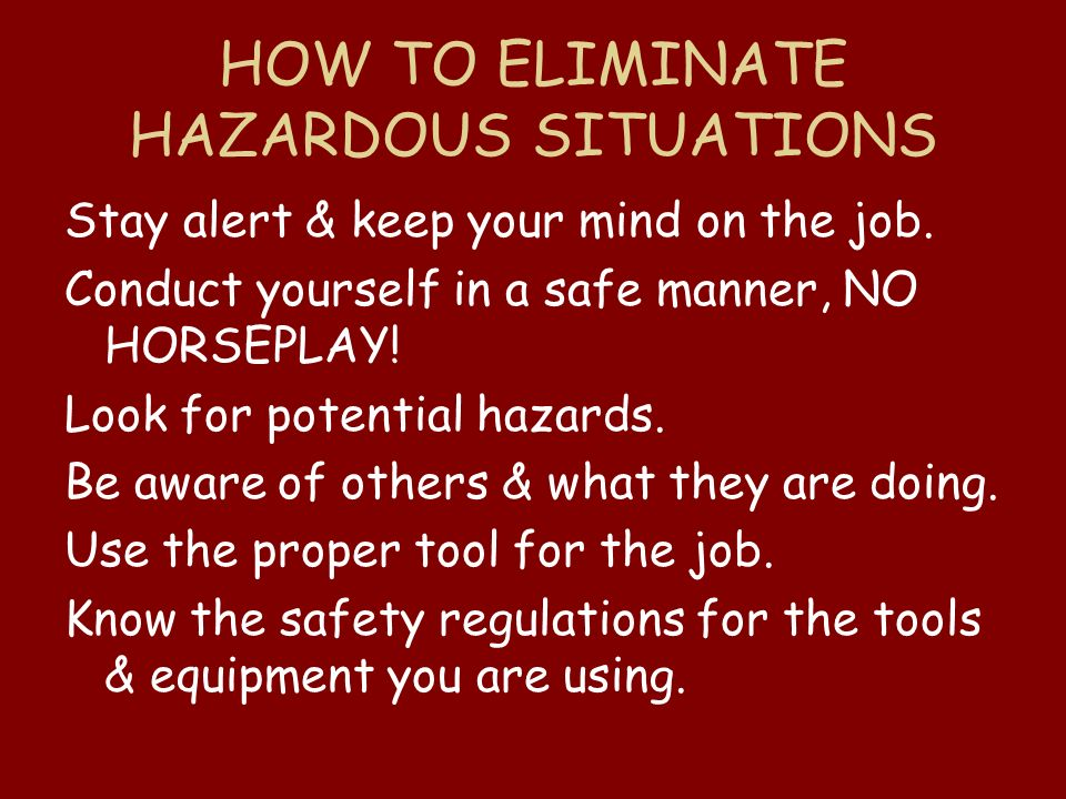 HOW TO ELIMINATE HAZARDOUS SITUATIONS