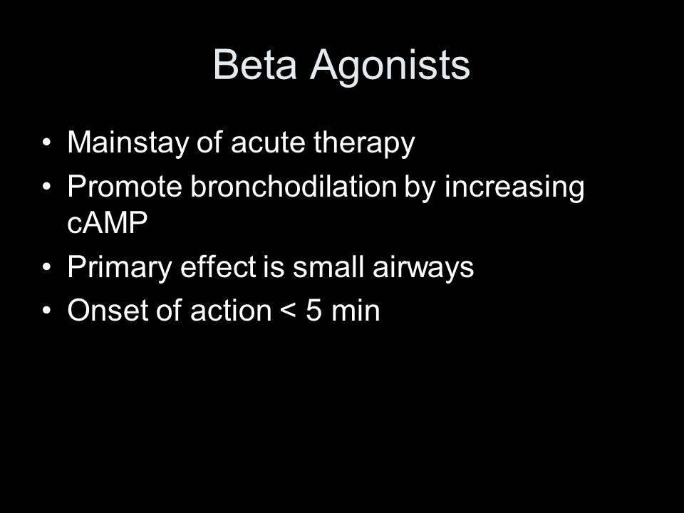 Beta Agonists Mainstay of acute therapy