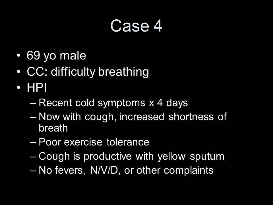 Case 4 69 yo male CC: difficulty breathing HPI
