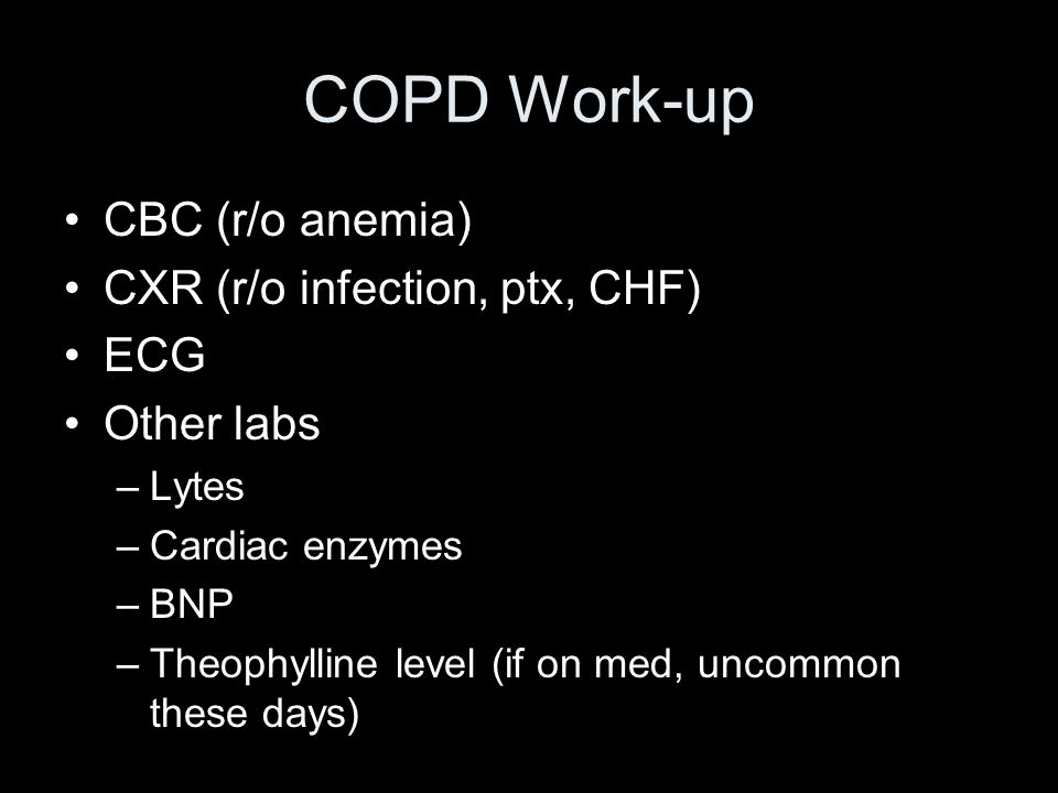 COPD Work-up CBC (r/o anemia) CXR (r/o infection, ptx, CHF) ECG