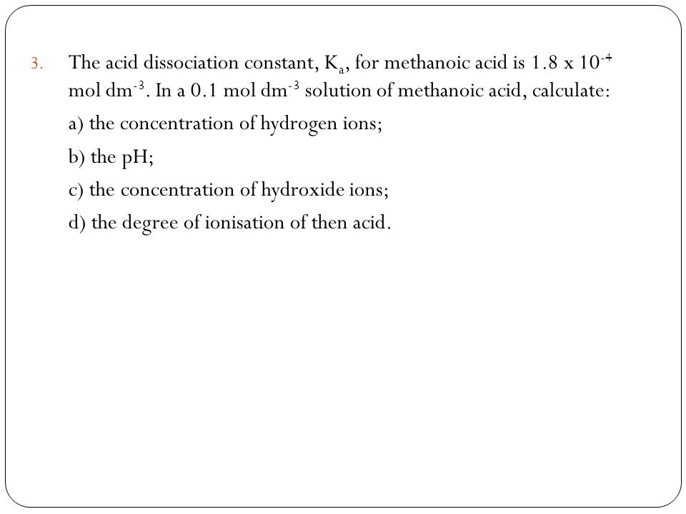 The acid dissociation constant, Ka, for methanoic acid is 1