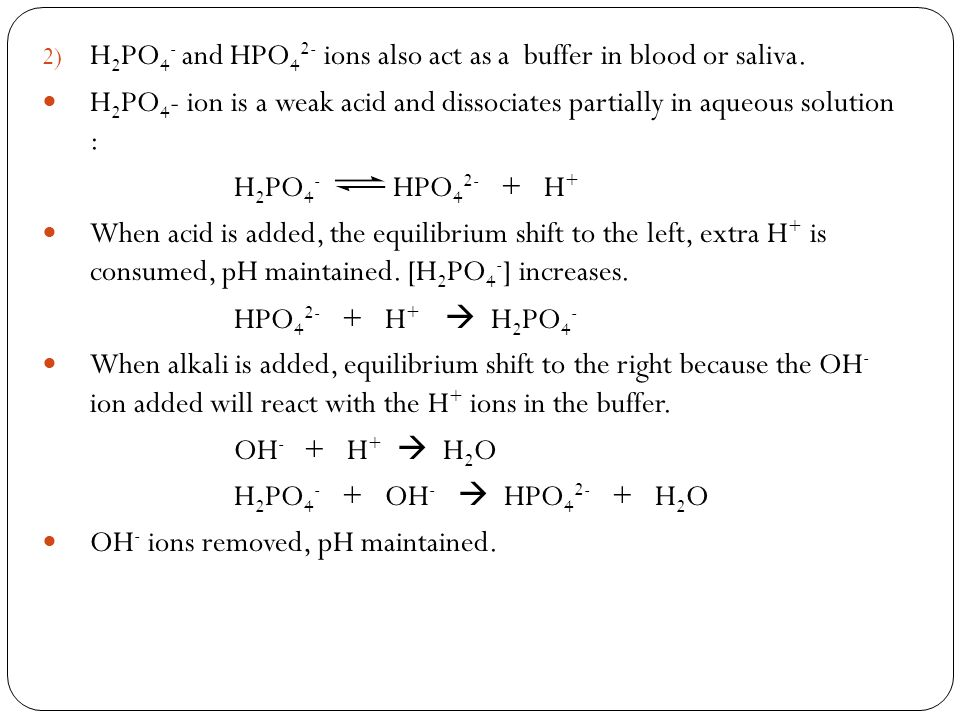 H2PO4- and HPO42- ions also act as a buffer in blood or saliva.