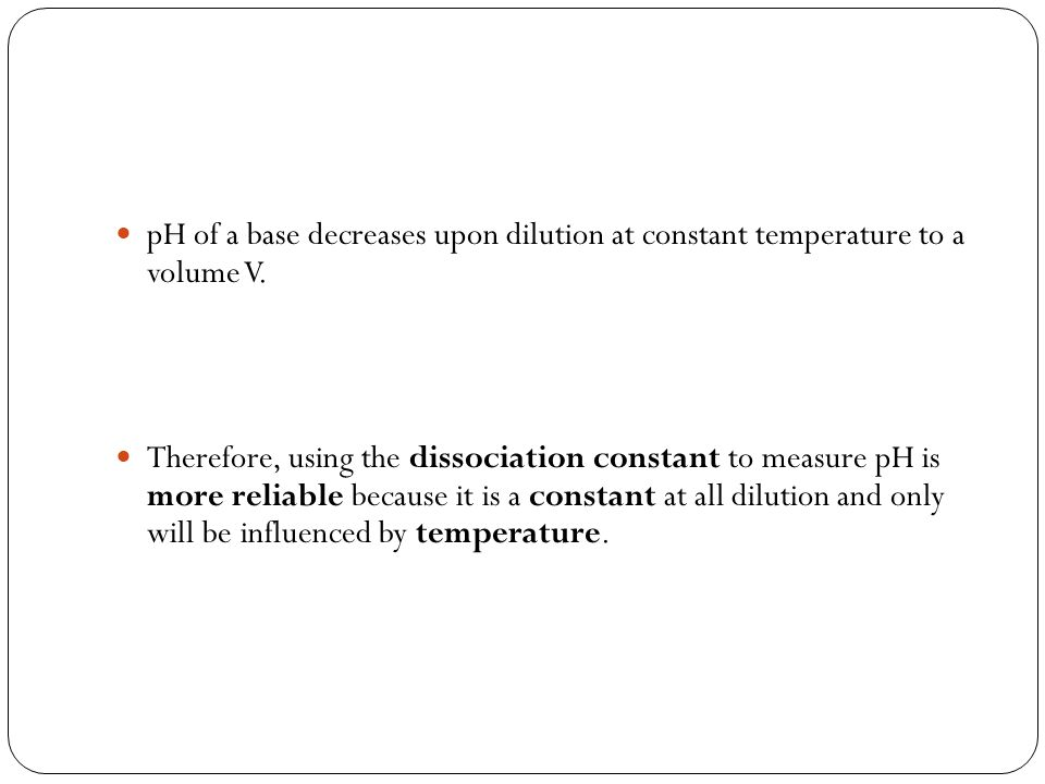 pH of a base decreases upon dilution at constant temperature to a volume V.