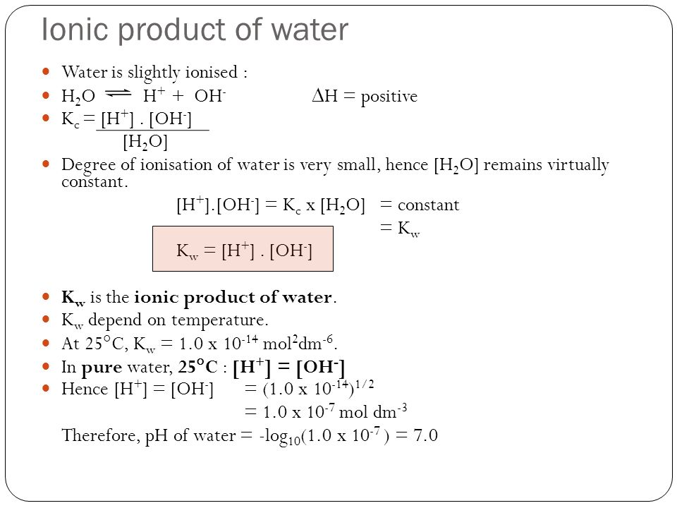 Ionic product of water Water is slightly ionised :