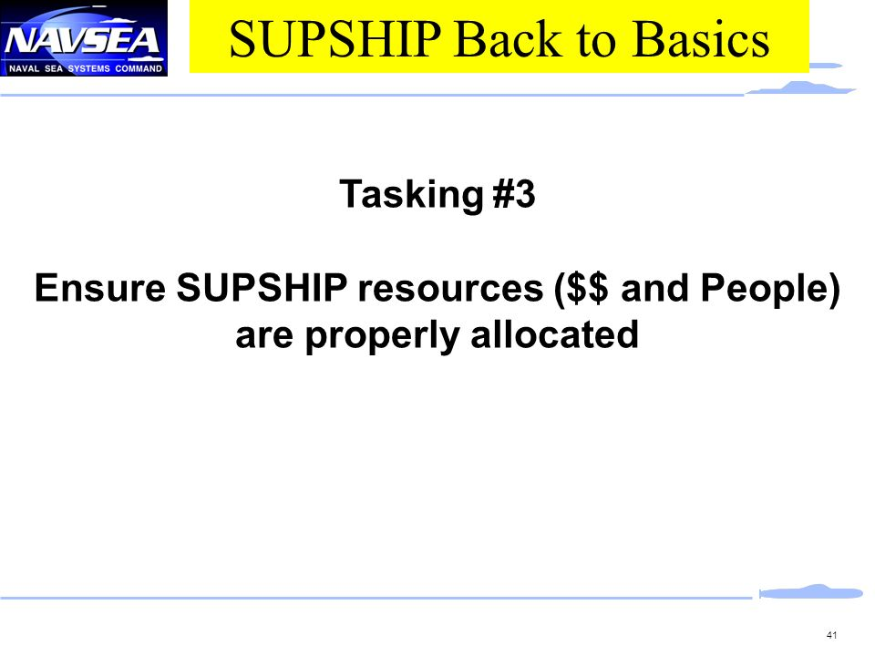 Ensure SUPSHIP resources ($$ and People) are properly allocated