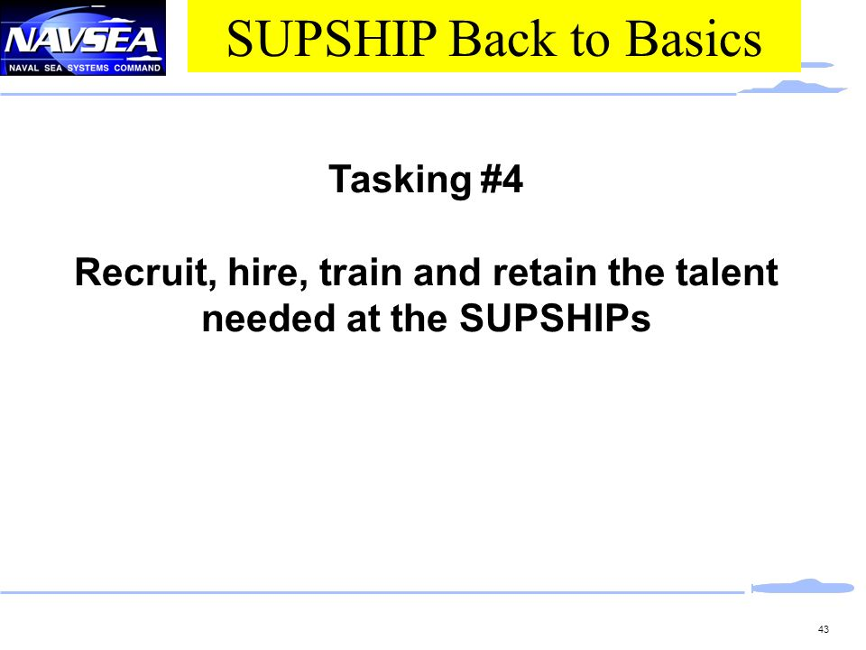 Recruit, hire, train and retain the talent needed at the SUPSHIPs
