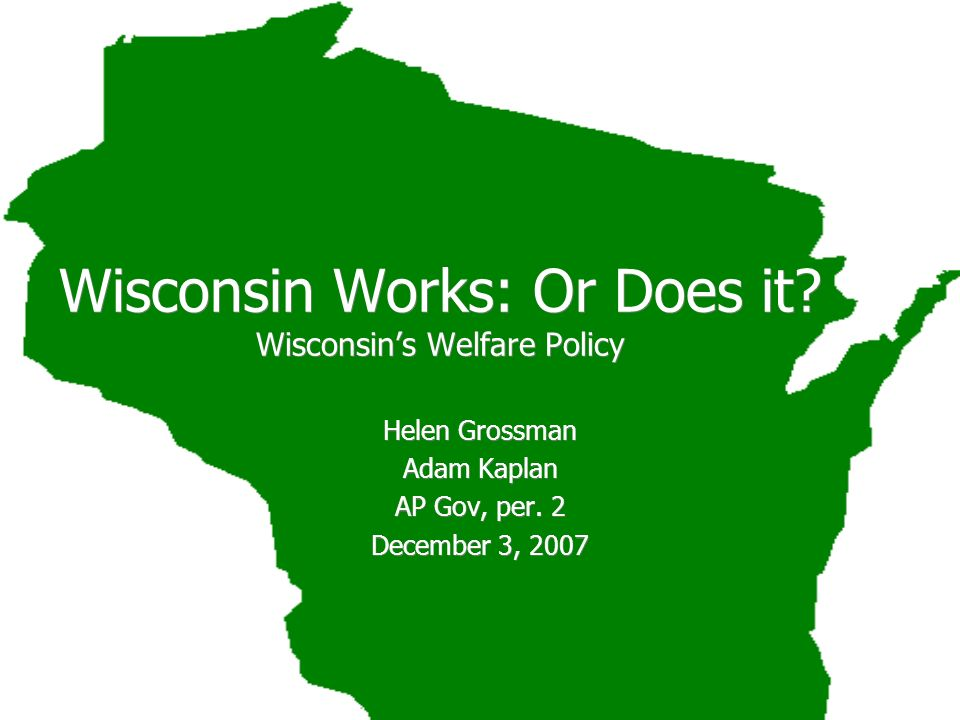 Wisconsin Works: Or Does it Wisconsin's Welfare Policy