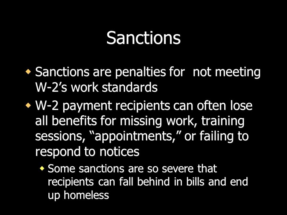Sanctions Sanctions are penalties for not meeting W-2's work standards