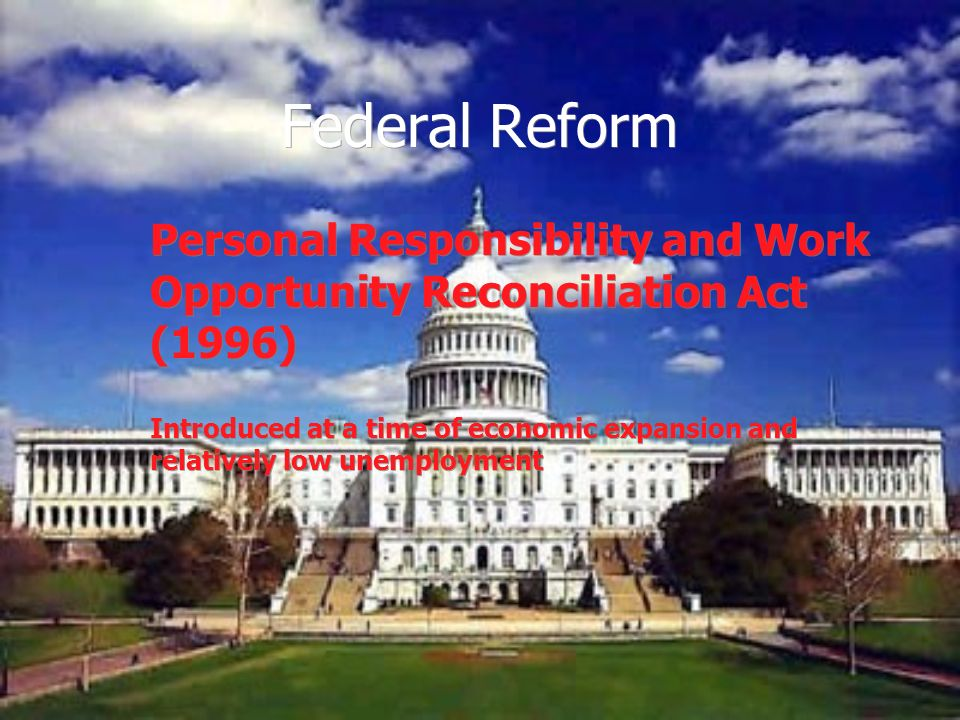 Federal Reform Personal Responsibility and Work Opportunity Reconciliation Act (1996)