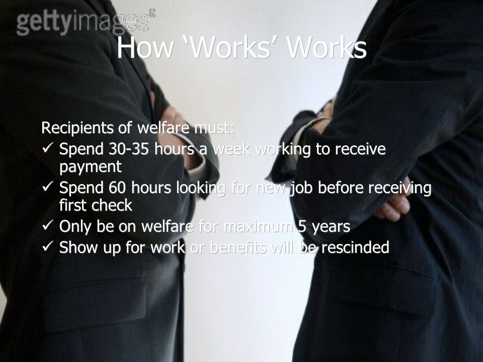 How 'Works' Works Recipients of welfare must: