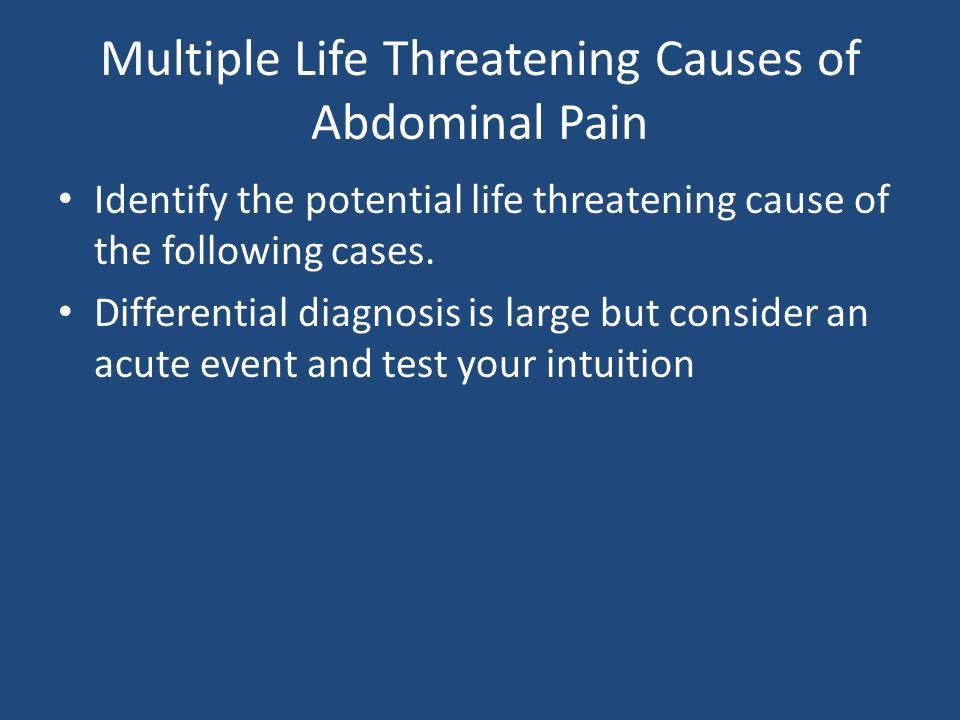 Multiple Life Threatening Causes of Abdominal Pain