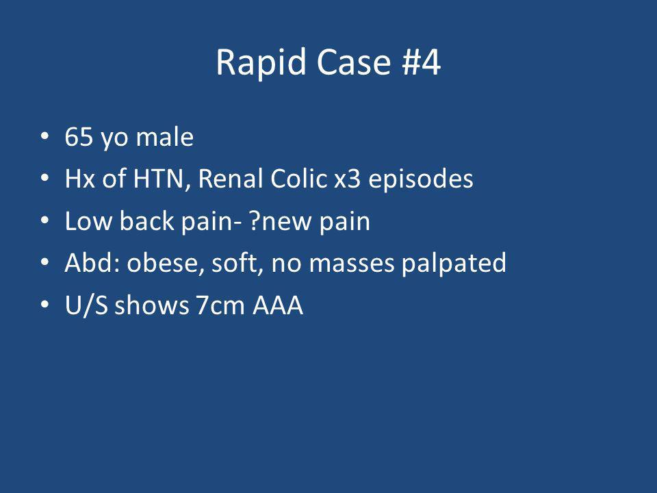 Rapid Case #4 65 yo male Hx of HTN, Renal Colic x3 episodes