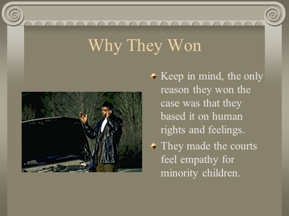 Why They Won Keep in mind, the only reason they won the case was that they based it on human rights and feelings.