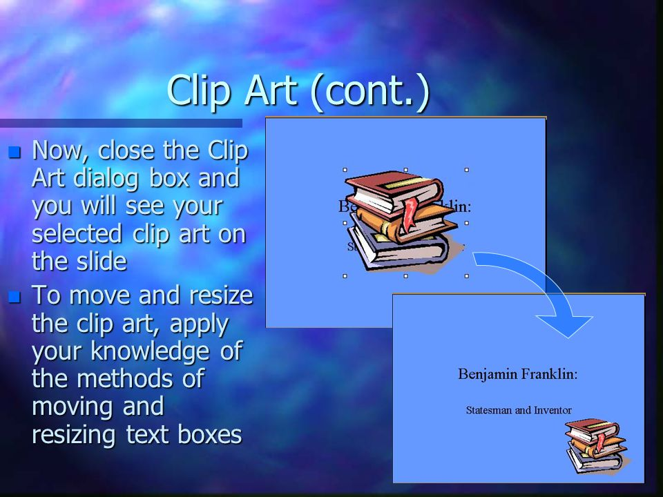 Clip Art (cont.) Now, close the Clip Art dialog box and you will see your selected clip art on the slide.