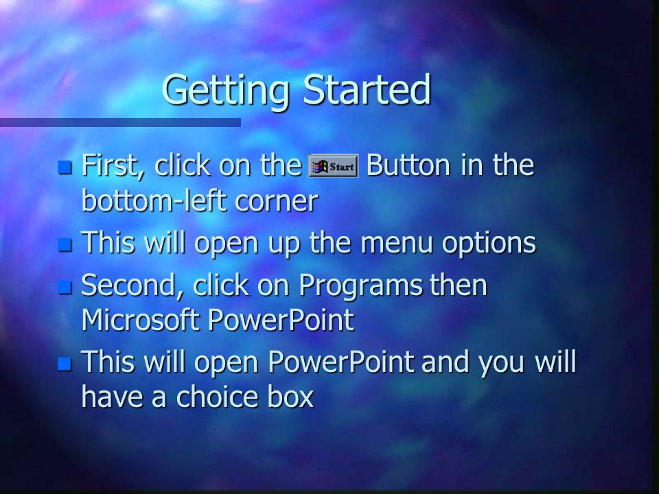 Getting Started First, click on the Button in the bottom-left corner