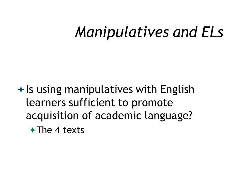 Manipulatives and ELs Is using manipulatives with English learners sufficient to promote acquisition of academic language