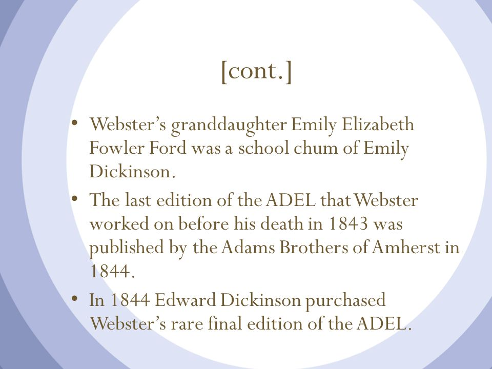 [cont.] Webster's granddaughter Emily Elizabeth Fowler Ford was a school chum of Emily Dickinson.