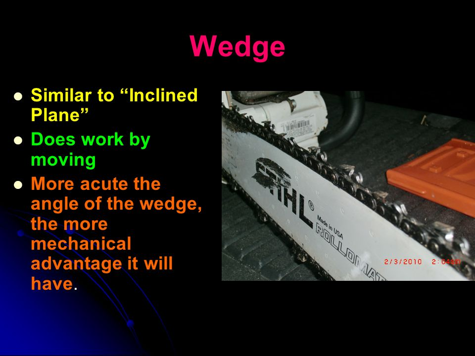 Wedge Similar to Inclined Plane Does work by moving