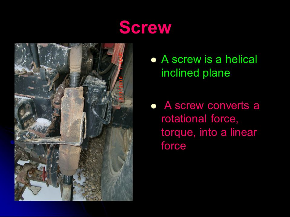 Screw A screw is a helical inclined plane