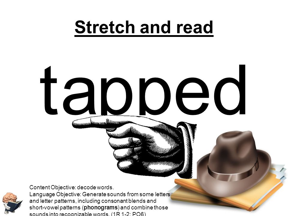 t a pp ed Stretch and read Content Objective: decode words.