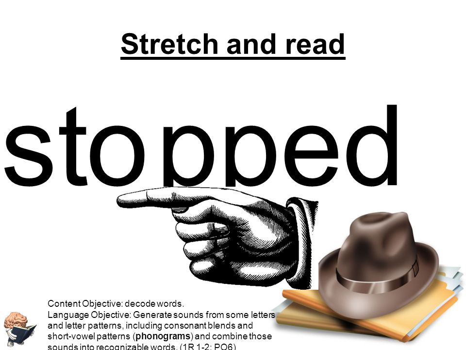 st o pp ed Stretch and read Content Objective: decode words.