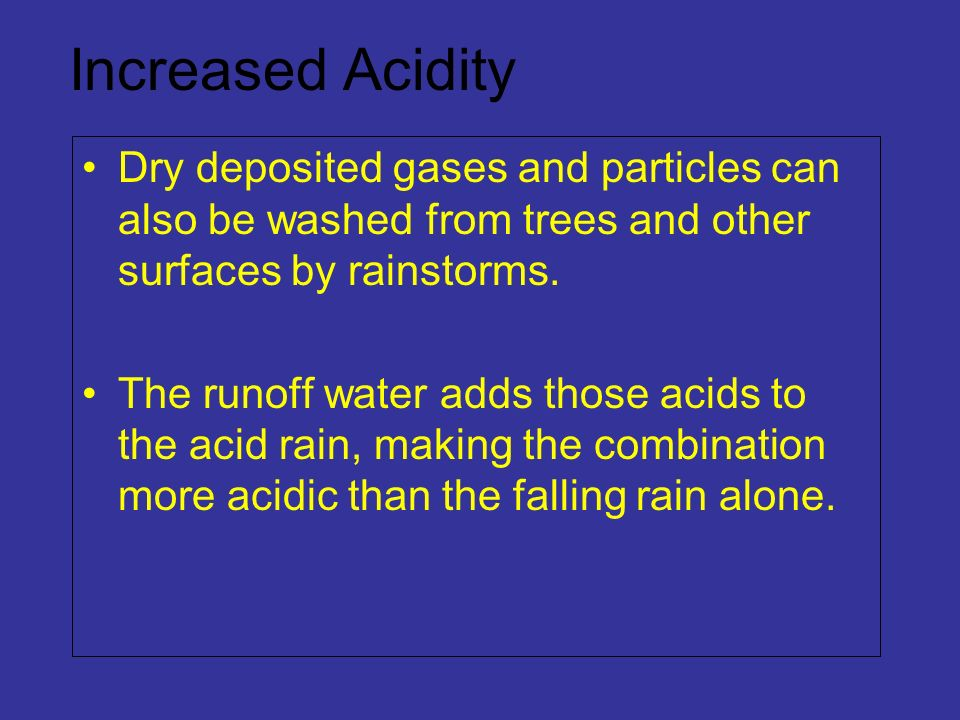 Increased Acidity Dry deposited gases and particles can also be washed from trees and other surfaces by rainstorms.