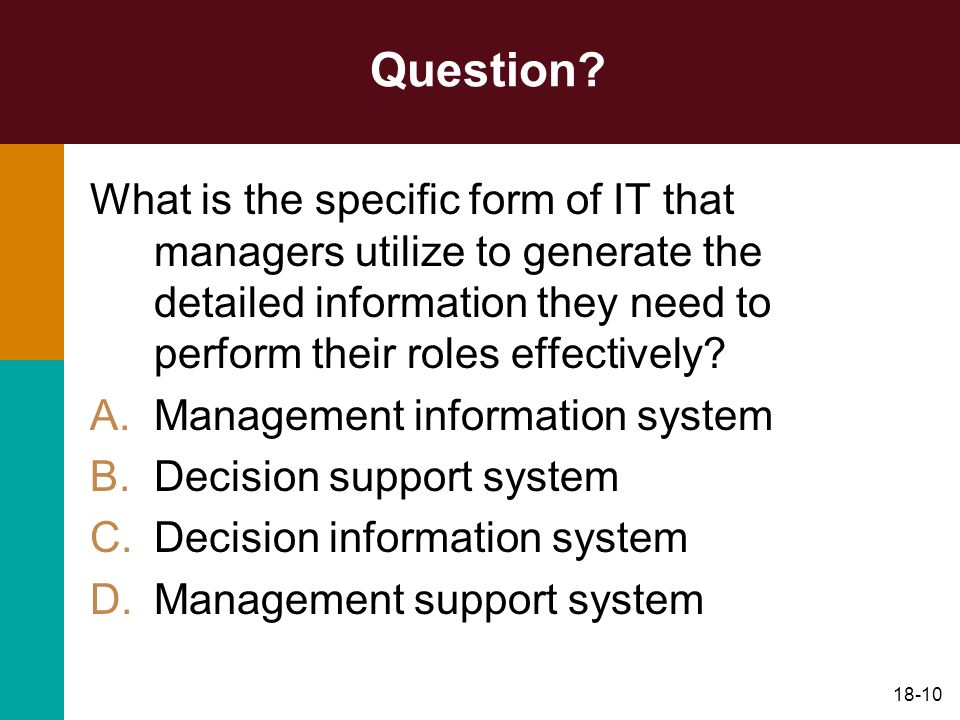 Question What is the specific form of IT that managers utilize to generate the detailed information they need to perform their roles effectively