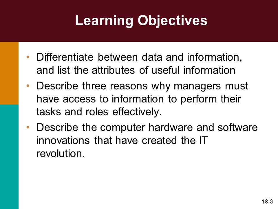Learning Objectives Differentiate between data and information, and list the attributes of useful information.