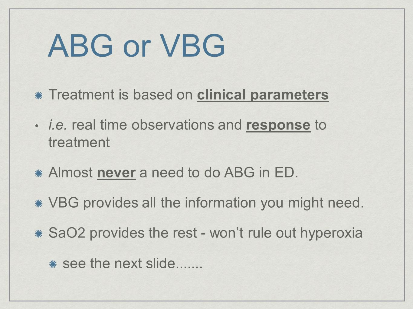 ABG or VBG Treatment is based on clinical parameters