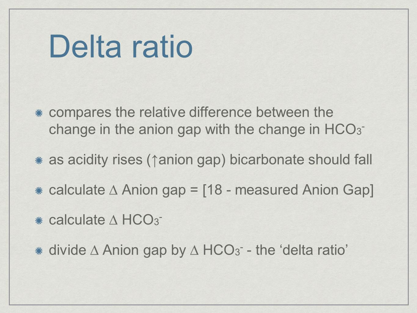 Delta ratio compares the relative difference between the change in the anion gap with the change in HCO3-