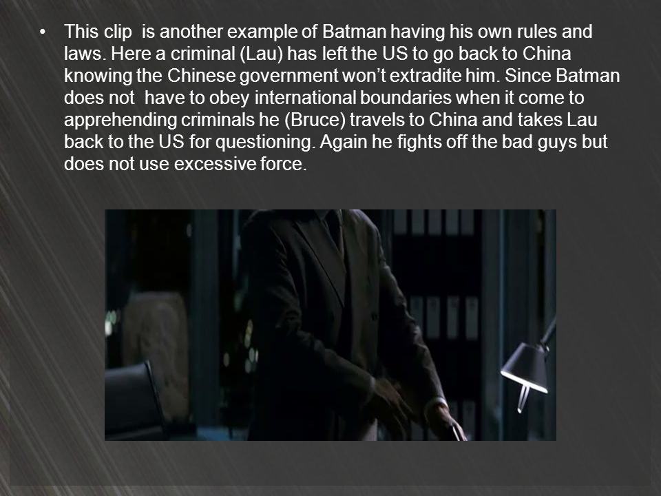 This clip is another example of Batman having his own rules and laws