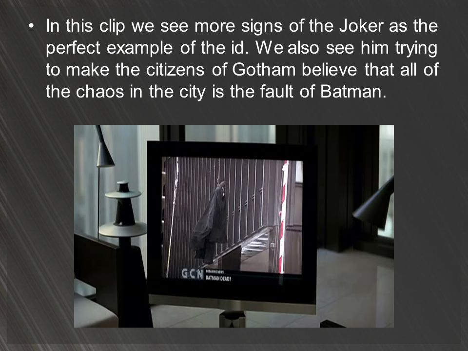 In this clip we see more signs of the Joker as the perfect example of the id.